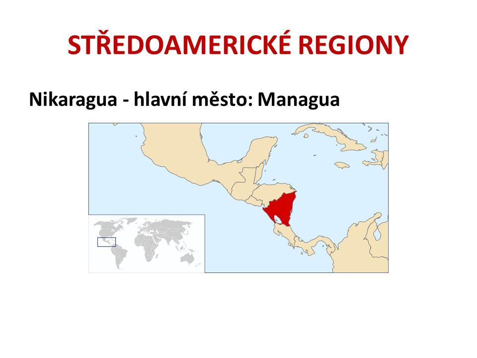 STŘEDOAMERICKÉ REGIONY Nikaragua - hlavní město: Managua