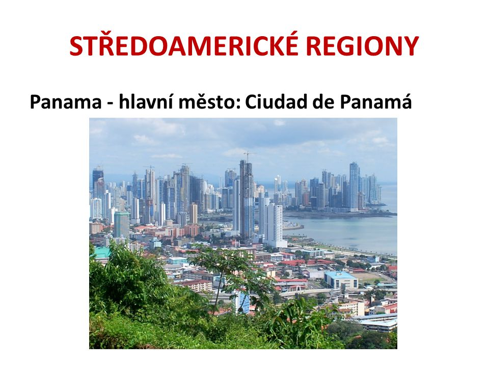 STŘEDOAMERICKÉ REGIONY Panama - hlavní město: Ciudad de Panamá