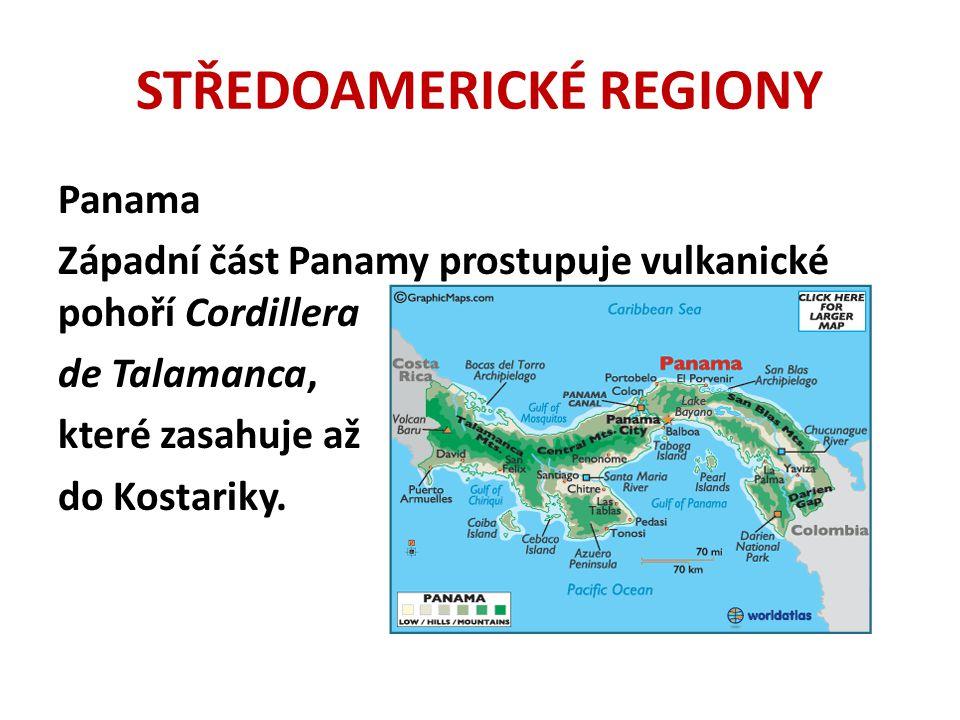 STŘEDOAMERICKÉ REGIONY Panama Západní část Panamy prostupuje vulkanické pohoří Cordillera de Talamanca, které zasahuje až do Kostariky.