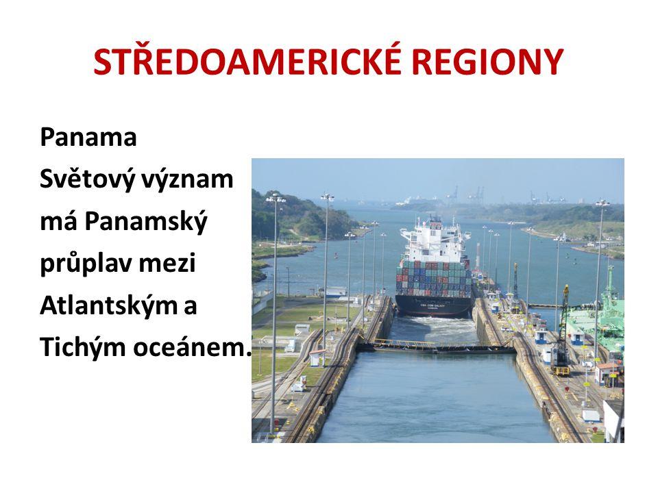 STŘEDOAMERICKÉ REGIONY Panama Světový význam má Panamský průplav mezi Atlantským a Tichým oceánem.