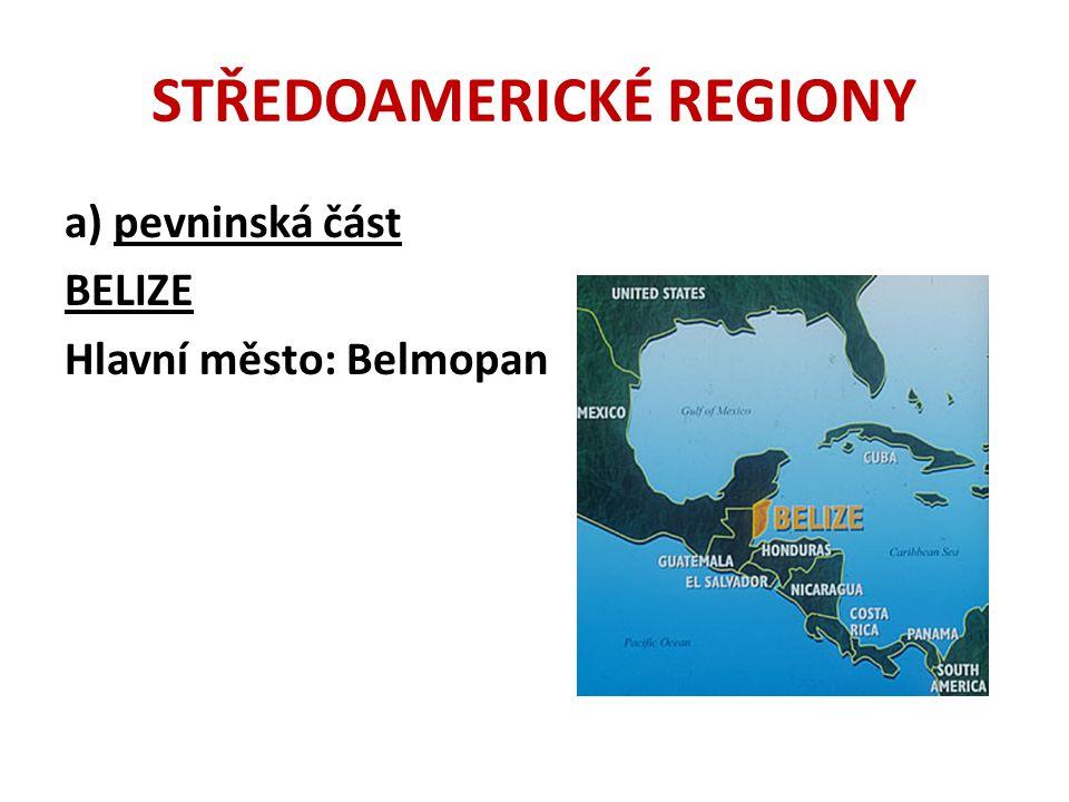 STŘEDOAMERICKÉ REGIONY BELIZE Většinu území státu pokrývá pobřežní nížina Pouze na jihovýchodě se zvedají Maya Mountains, které přesahují 1000 m n.