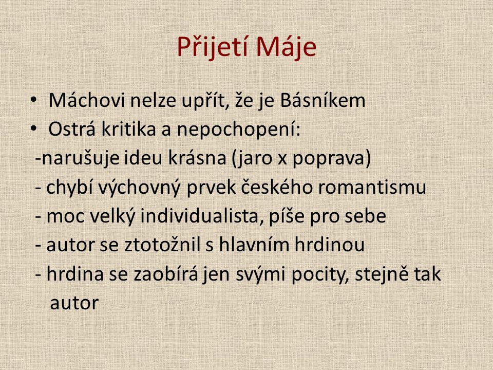 Přijetí Máje Máchovi nelze upřít, že je Básníkem Ostrá kritika a nepochopení: -narušuje ideu krásna (jaro x poprava) - chybí výchovný prvek českého ro