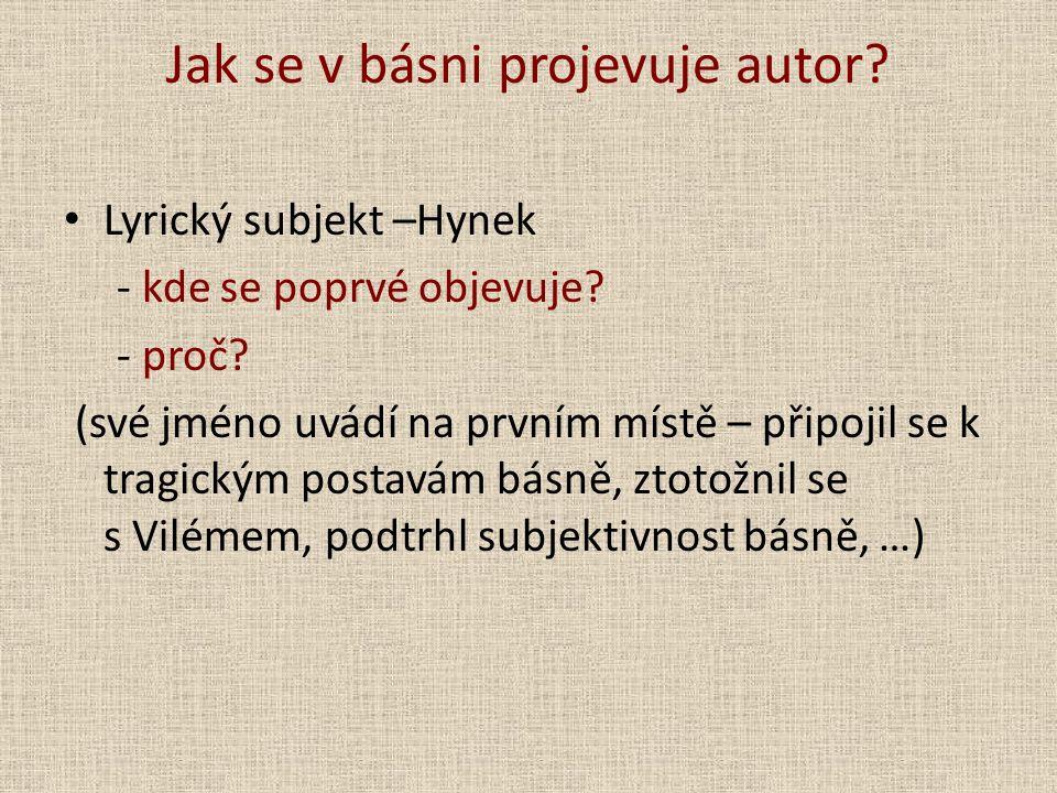Jak se v básni projevuje autor? Lyrický subjekt –Hynek - kde se poprvé objevuje? - proč? (své jméno uvádí na prvním místě – připojil se k tragickým po