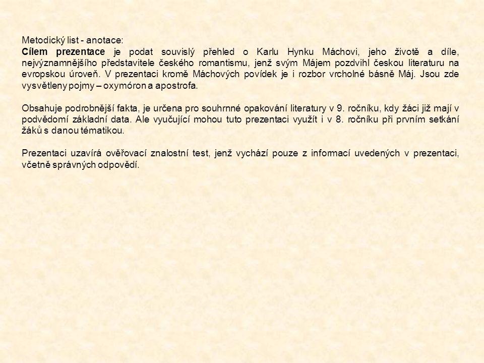 Metodický list - anotace: Cílem prezentace je podat souvislý přehled o Karlu Hynku Máchovi, jeho životě a díle, nejvýznamnějšího představitele českého