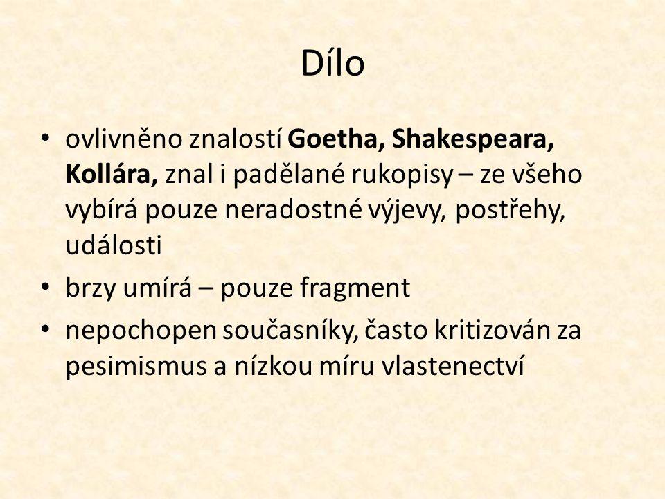 Dílo ovlivněno znalostí Goetha, Shakespeara, Kollára, znal i padělané rukopisy – ze všeho vybírá pouze neradostné výjevy, postřehy, události brzy umír