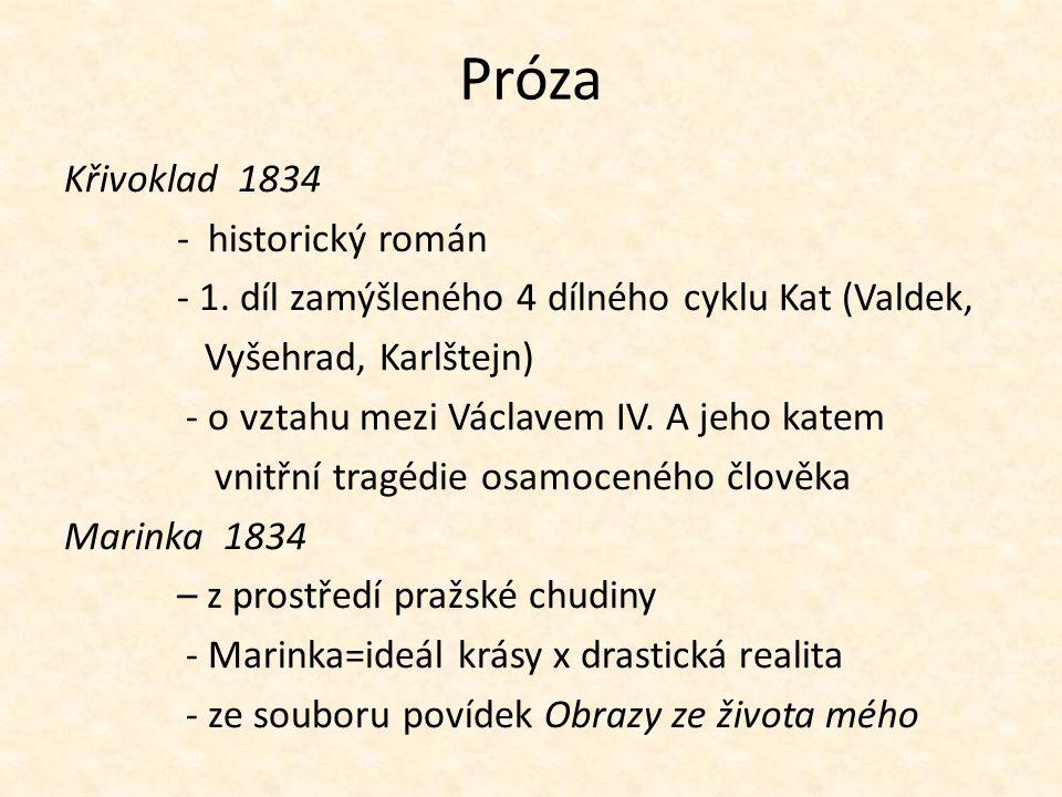 Próza Křivoklad 1834 - historický román - 1. díl zamýšleného 4 dílného cyklu Kat (Valdek, Vyšehrad, Karlštejn) - o vztahu mezi Václavem IV. A jeho kat