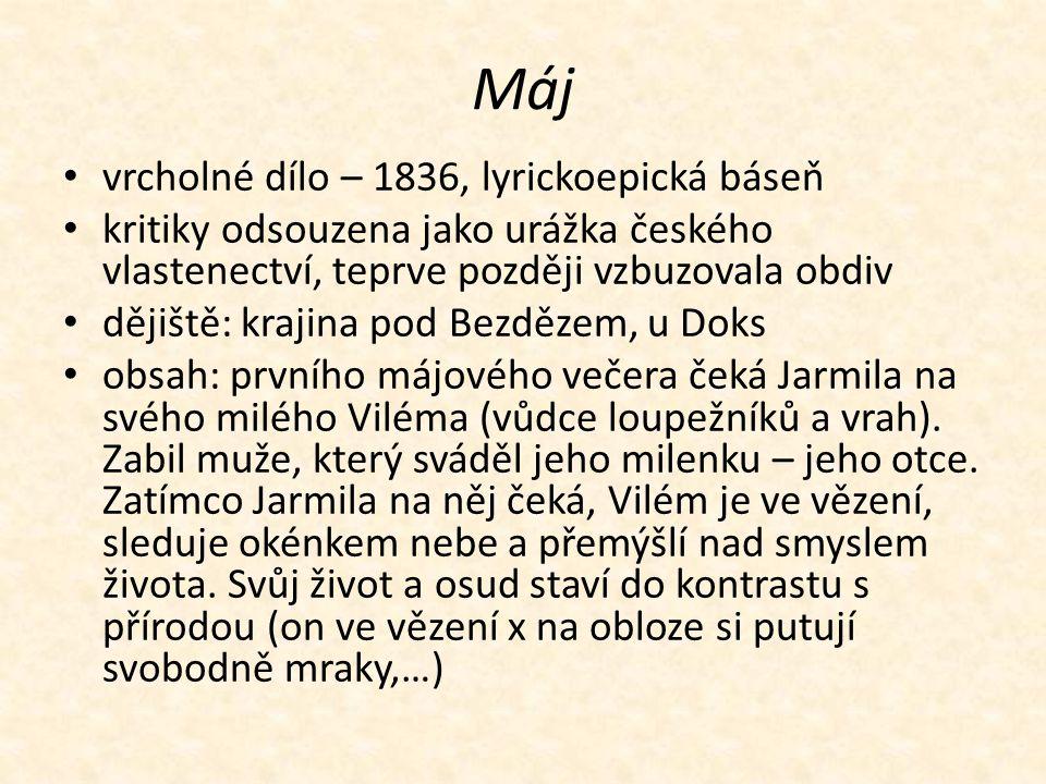 Máj vrcholné dílo – 1836, lyrickoepická báseň kritiky odsouzena jako urážka českého vlastenectví, teprve později vzbuzovala obdiv dějiště: krajina pod