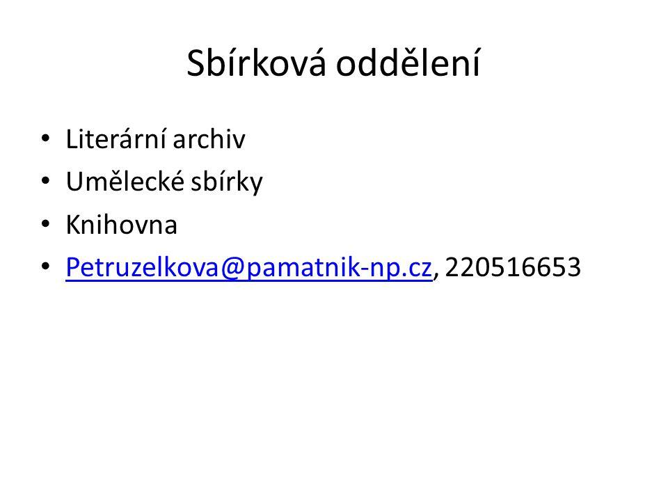 Sbírková oddělení Literární archiv Umělecké sbírky Knihovna Petruzelkova@pamatnik-np.cz, 220516653 Petruzelkova@pamatnik-np.cz