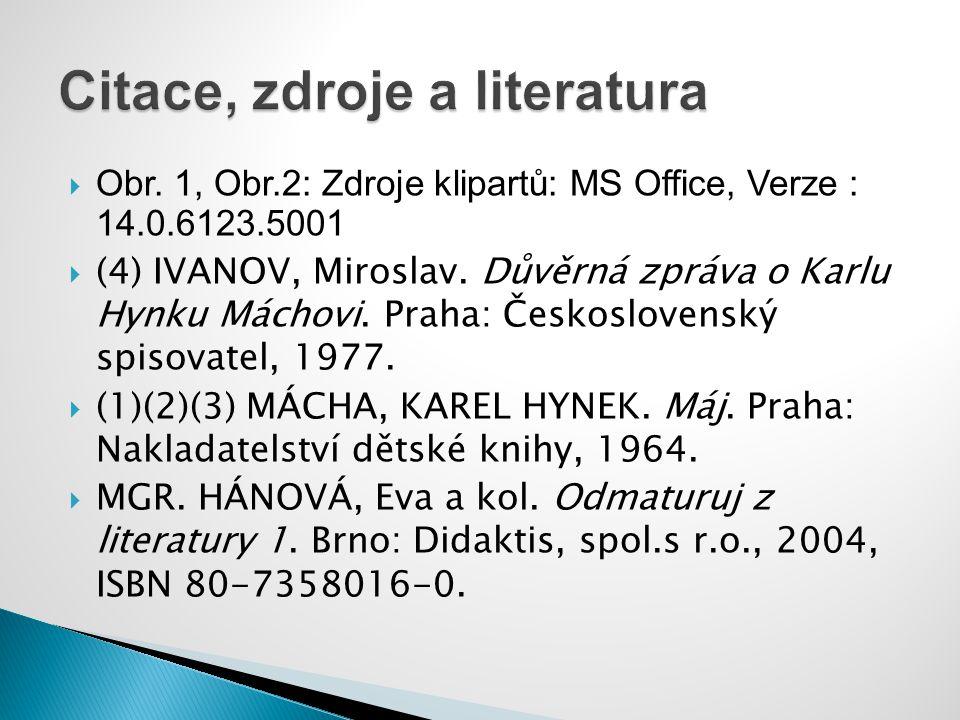  Obr. 1, Obr.2: Zdroje klipartů: MS Office, Verze : 14.0.6123.5001  (4) IVANOV, Miroslav. Důvěrná zpráva o Karlu Hynku Máchovi. Praha: Československ