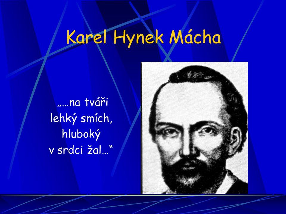 "Karel Hynek Mácha ""…na tváři lehký smích, hluboký v srdci žal…"""