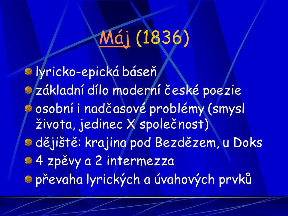 MájMáj (1836) lyricko-epická báseň základní dílo moderní české poezie osobní i nadčasové problémy (smysl života, jedinec X společnost) dějiště: krajin