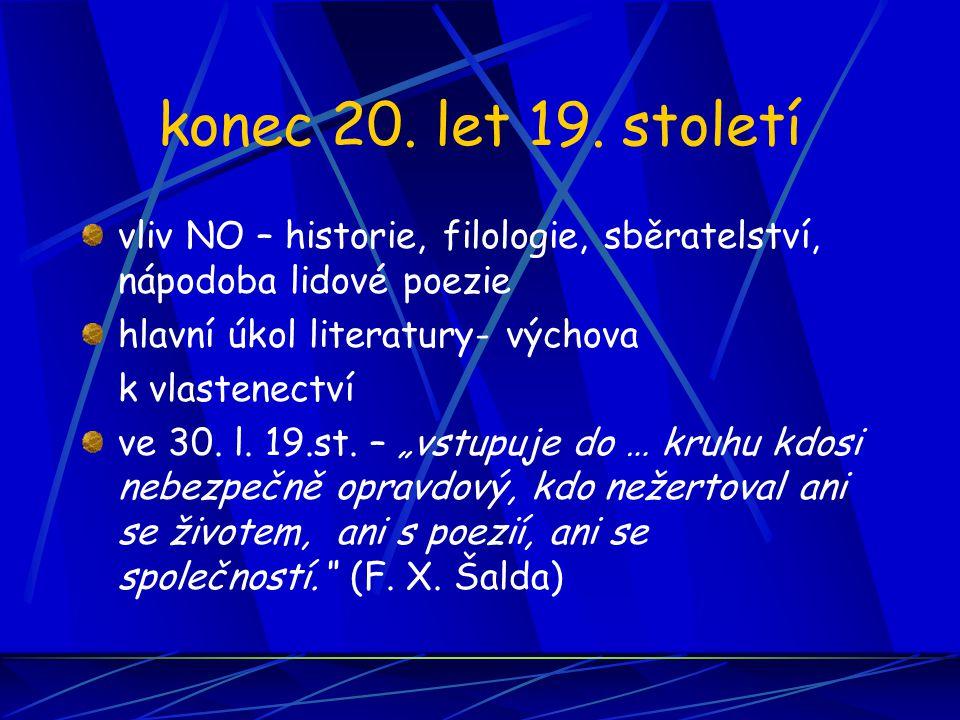 konec 20. let 19. století vliv NO – historie, filologie, sběratelství, nápodoba lidové poezie hlavní úkol literatury- výchova k vlastenectví ve 30. l.