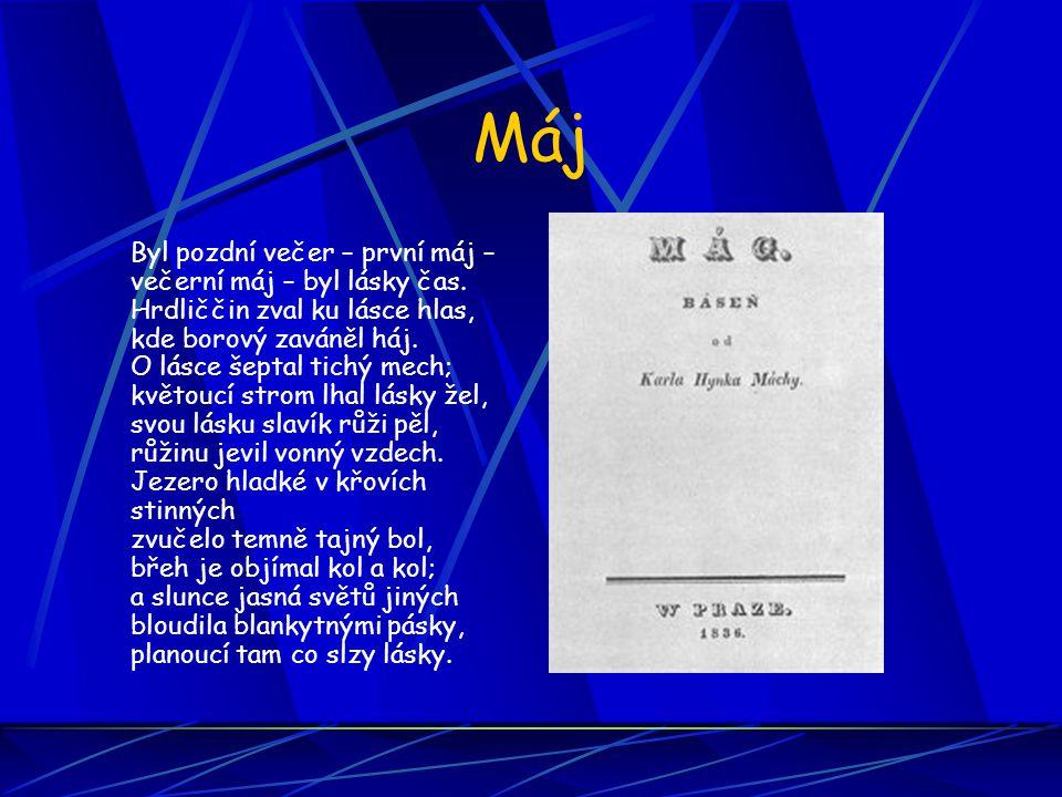 MájMáj (1836) lyricko-epická báseň základní dílo moderní české poezie osobní i nadčasové problémy (smysl života, jedinec X společnost) dějiště: krajina pod Bezdězem, u Doks 4 zpěvy a 2 intermezza převaha lyrických a úvahových prvků