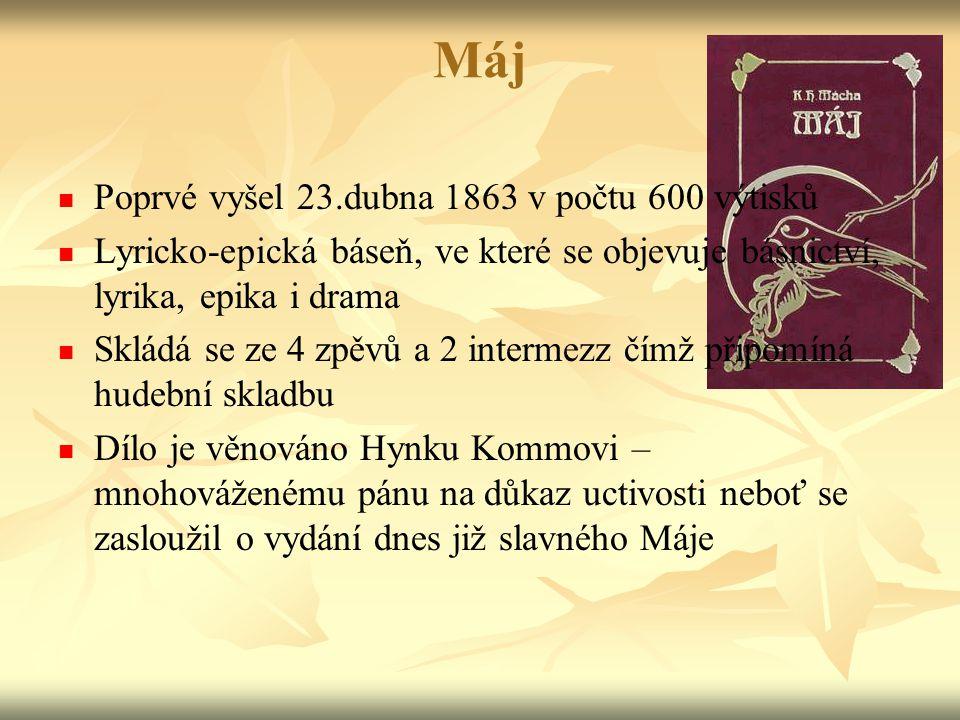 Máj Poprvé vyšel 23.dubna 1863 v počtu 600 výtisků Lyricko-epická báseň, ve které se objevuje básnictví, lyrika, epika i drama Skládá se ze 4 zpěvů a