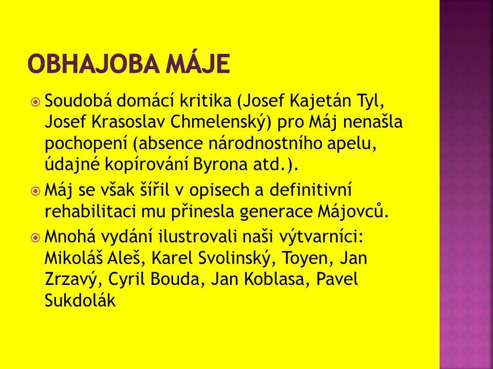  Soudobá domácí kritika (Josef Kajetán Tyl, Josef Krasoslav Chmelenský) pro Máj nenašla pochopení (absence národnostního apelu, údajné kopírování Byr