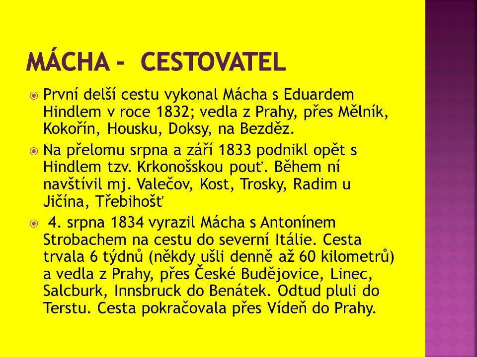  První delší cestu vykonal Mácha s Eduardem Hindlem v roce 1832; vedla z Prahy, přes Mělník, Kokořín, Housku, Doksy, na Bezděz.  Na přelomu srpna a