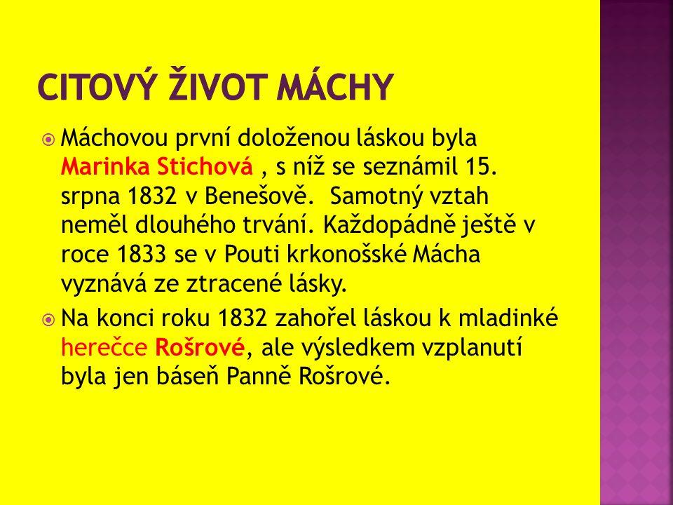  Máchovou první doloženou láskou byla Marinka Stichová, s níž se seznámil 15. srpna 1832 v Benešově. Samotný vztah neměl dlouhého trvání. Každopádně