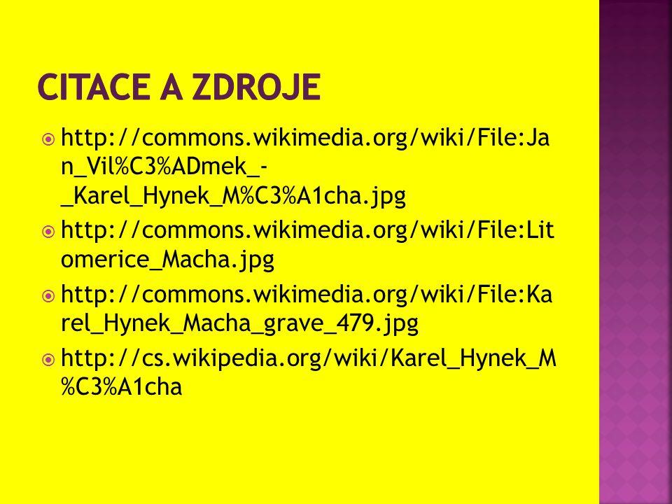  http://commons.wikimedia.org/wiki/File:Ja n_Vil%C3%ADmek_- _Karel_Hynek_M%C3%A1cha.jpg  http://commons.wikimedia.org/wiki/File:Lit omerice_Macha.jp