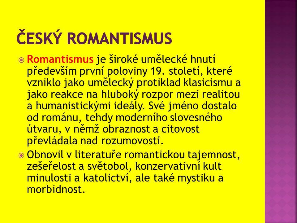  Romantismus je široké umělecké hnutí především první poloviny 19. století, které vzniklo jako umělecký protiklad klasicismu a jako reakce na hluboký