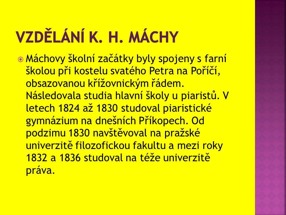  Máchovy školní začátky byly spojeny s farní školou při kostelu svatého Petra na Poříčí, obsazovanou křížovnickým řádem. Následovala studia hlavní šk