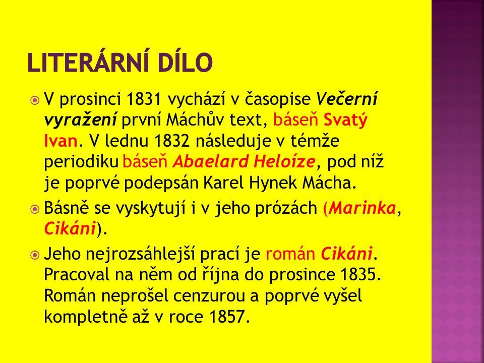  V prosinci 1831 vychází v časopise Večerní vyražení první Máchův text, báseň Svatý Ivan. V lednu 1832 následuje v témže periodiku báseň Abaelard Hel