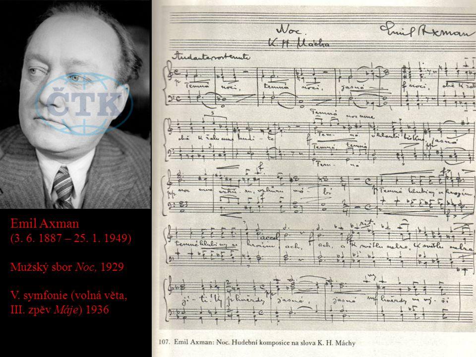 Emil Axman (3. 6. 1887 – 25. 1. 1949) Mužský sbor Noc, 1929 V. symfonie (volná věta, III. zpěv Máje) 1936