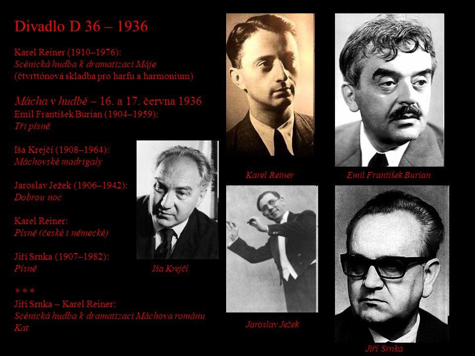 Divadlo D 36 – 1936 Karel Reiner (1910–1976): Scénická hudba k dramatizaci Máje (čtvrttónová skladba pro harfu a harmonium) Mácha v hudbě – 16. a 17.