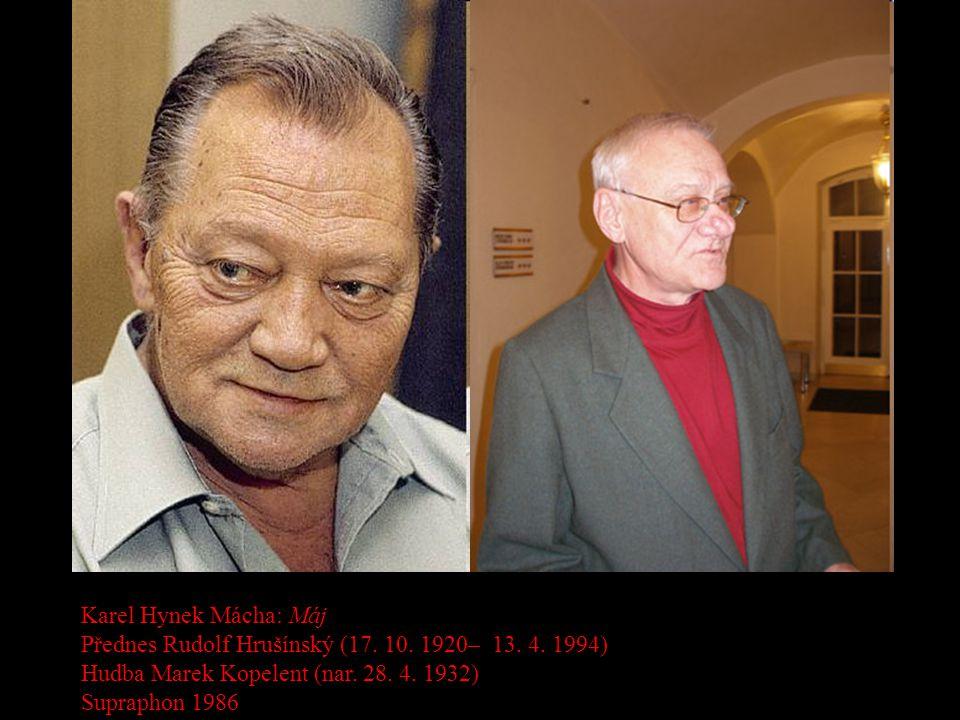 Karel Hynek Mácha: Máj Přednes Rudolf Hrušínský (17. 10. 1920– 13. 4. 1994) Hudba Marek Kopelent (nar. 28. 4. 1932) Supraphon 1986
