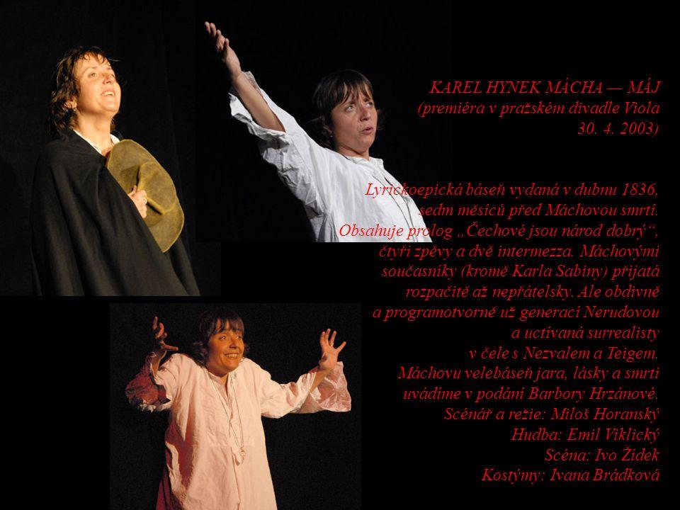 KAREL HYNEK MÁCHA — MÁJ (premiéra v pražském divadle Viola 30. 4. 2003) Lyrickoepická báseň vydaná v dubnu 1836, sedm měsíců před Máchovou smrtí. Obsa