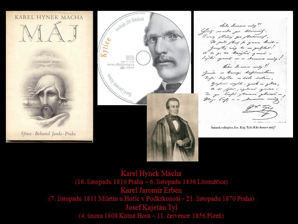 Karel Hynek Mácha (16. listopadu 1810 Praha – 6. listopadu 1836 Litoměřice) Karel Jaromír Erben (7. listopadu 1811 Miletín u Hořic v Podkrkonoší – 21.