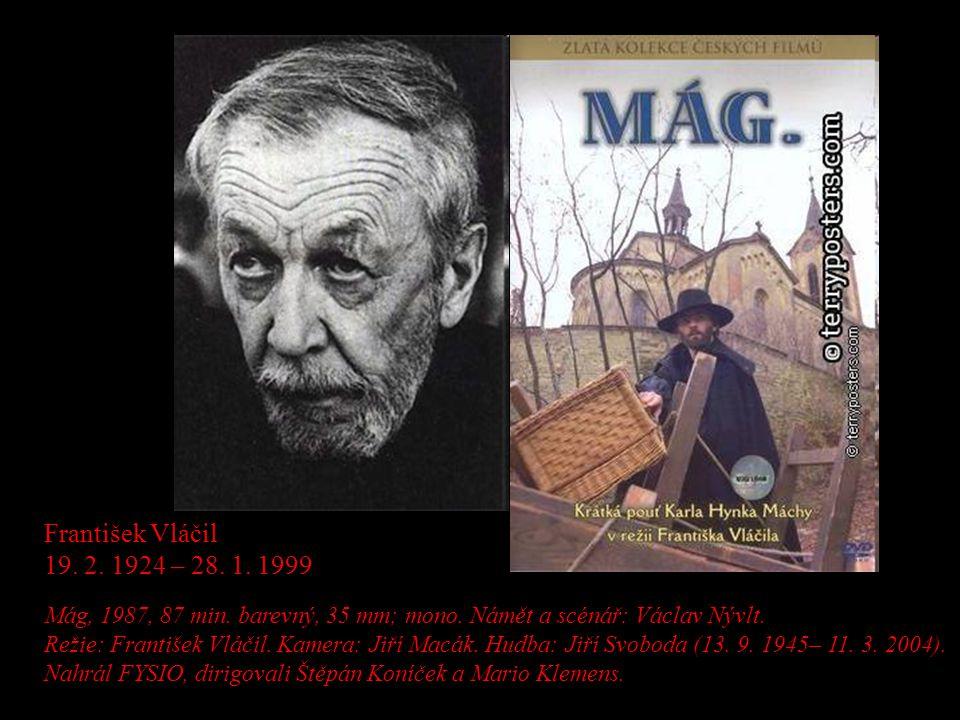 Mág, 1987, 87 min. barevný, 35 mm; mono. Námět a scénář: Václav Nývlt. Režie: František Vláčil. Kamera: Jiří Macák. Hudba: Jiří Svoboda (13. 9. 1945–