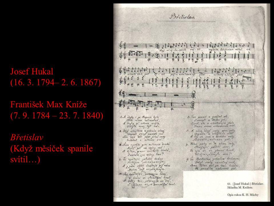Josef Hukal (16. 3. 1794– 2. 6. 1867) František Max Kníže (7. 9. 1784 – 23. 7. 1840) Břetislav (Když měsíček spanile svítil…)