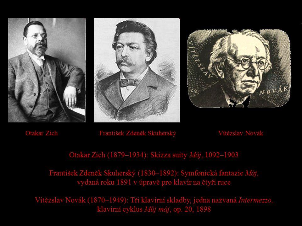 Otakar Zich (1879–1934): Skizza suity Máj, 1092–1903 František Zdeněk Skuherský (1830–1892): Symfonická fantazie Máj, vydaná roku 1891 v úpravě pro kl