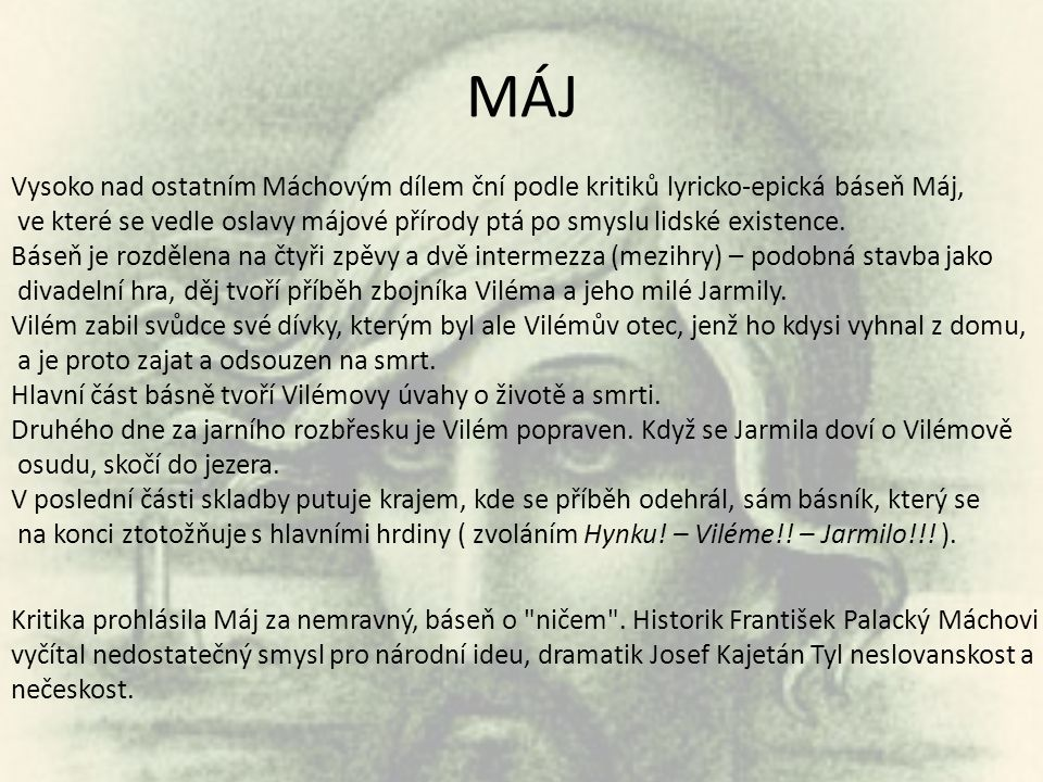 MÁJ Vysoko nad ostatním Máchovým dílem ční podle kritiků lyricko-epická báseň Máj, ve které se vedle oslavy májové přírody ptá po smyslu lidské existe