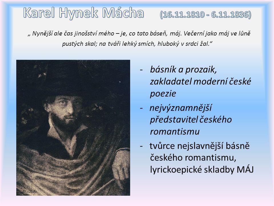 -básník a prozaik, zakladatel moderní české poezie - nejvýznamnější představitel českého romantismu - tvůrce nejslavnější básně českého romantismu, ly