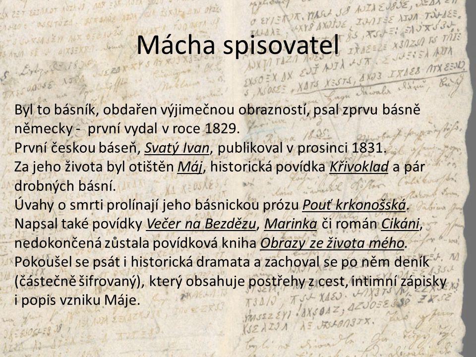 Mácha spisovatel Byl to básník, obdařen výjimečnou obrazností, psal zprvu básně německy - první vydal v roce 1829. První českou báseň, Svatý Ivan, pub
