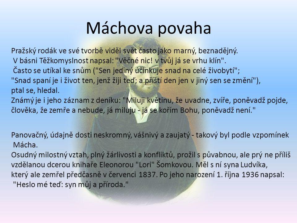 Máchova povaha Pražský rodák ve své tvorbě viděl svět často jako marný, beznadějný. V básni Těžkomyslnost napsal: