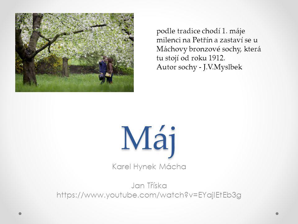 Máj Karel Hynek Mácha Jan Tříska https://www.youtube.com/watch v=EYajIEtEb3g podle tradice chodí 1.