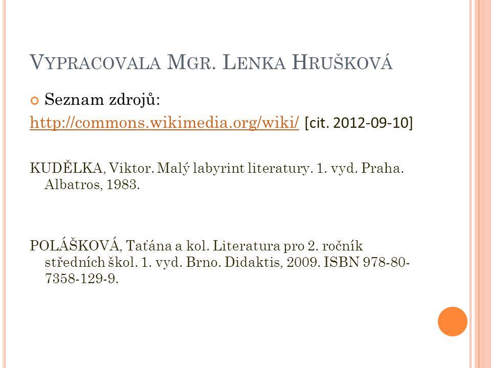 V YPRACOVALA M GR. L ENKA H RUŠKOVÁ Seznam zdrojů: http://commons.wikimedia.org/wiki/http://commons.wikimedia.org/wiki/ [cit. 2012-09-10] KUDĚLKA, Vik