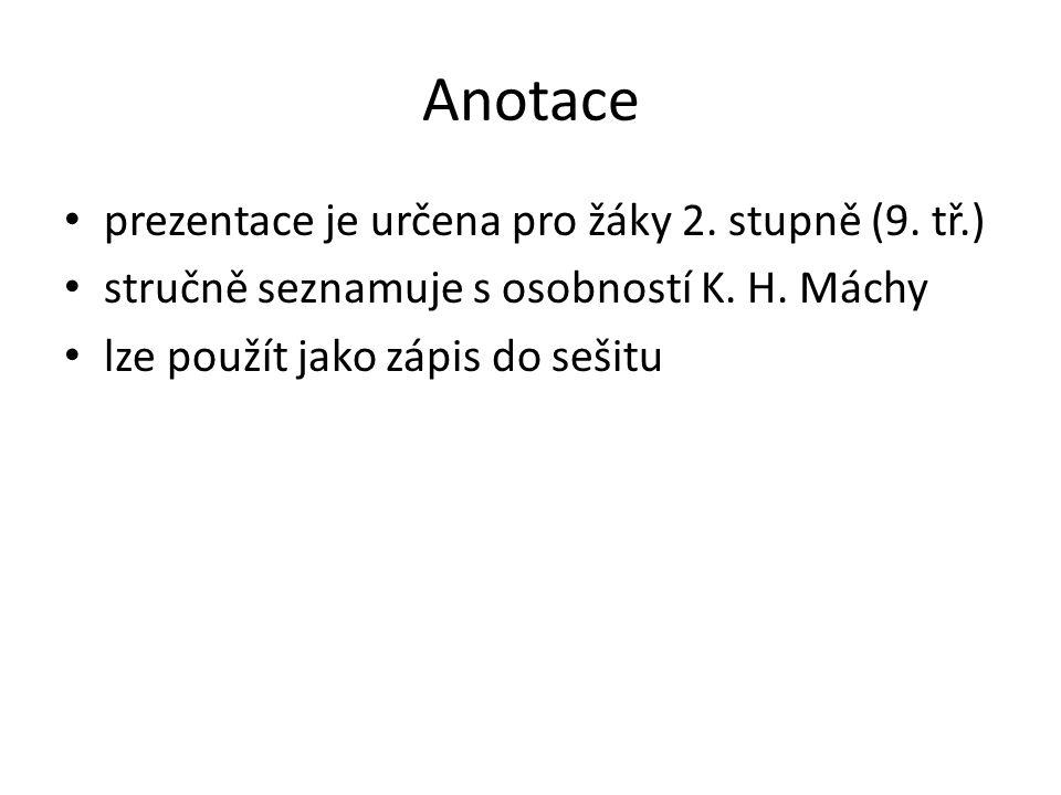 Anotace prezentace je určena pro žáky 2. stupně (9. tř.) stručně seznamuje s osobností K. H. Máchy lze použít jako zápis do sešitu