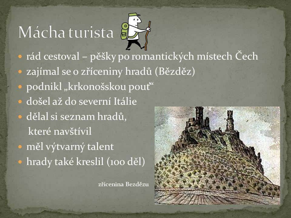 """rád cestoval – pěšky po romantických místech Čech zajímal se o zříceniny hradů (Bězděz) podnikl """"krkonošskou pouť"""" došel až do severní Itálie dělal si"""