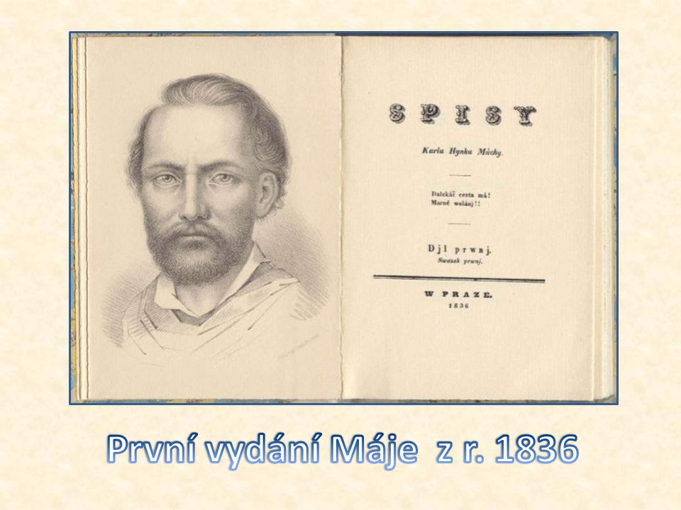 Máj byl v roce 1836 vytištěn v pražské tiskárně Jana Spurného Od té doby je Máchův Máj bezesporu naším nejvydávanějším literárním dílem. Podle soupisu