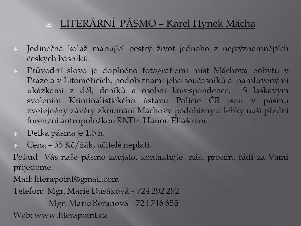  LITERÁRNÍ PÁSMO – Karel Hynek Mácha  Jedinečná koláž mapující pestrý život jednoho z nejvýznamnějších českých básníků.