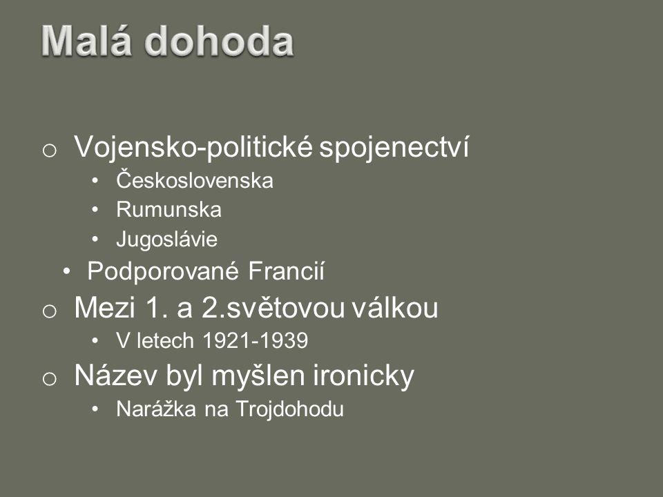 o Vojensko-politické spojenectví Československa Rumunska Jugoslávie Podporované Francií o Mezi 1. a 2.světovou válkou V letech 1921-1939 o Název byl m