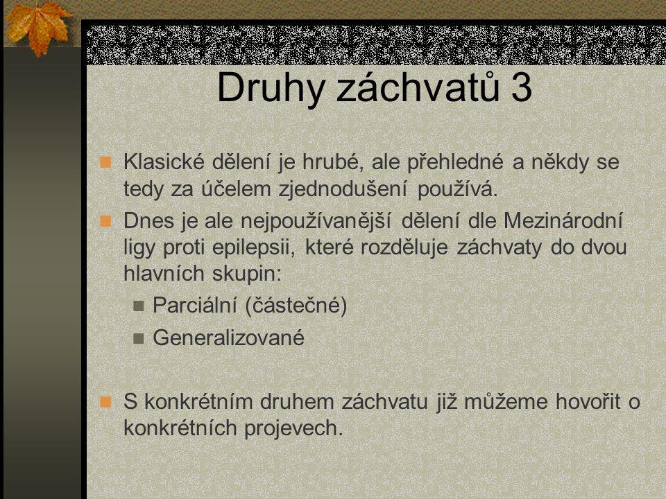 Druhy záchvatů 3 Klasické dělení je hrubé, ale přehledné a někdy se tedy za účelem zjednodušení používá.