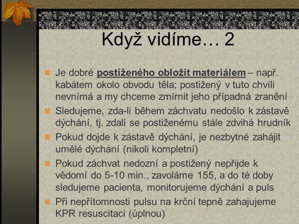 Když vidíme… 2 Je dobré postiženého obložit materiálem – např.
