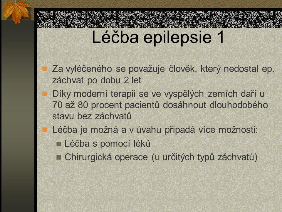 Léčba epilepsie 1 Za vyléčeného se považuje člověk, který nedostal ep.