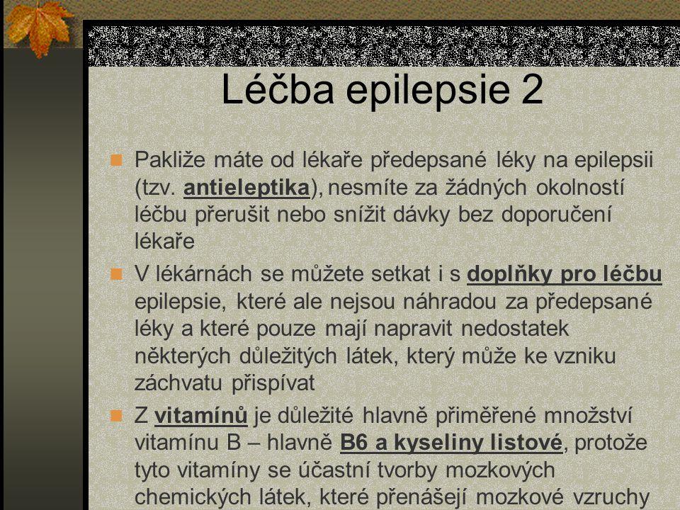 Léčba epilepsie 2 Pakliže máte od lékaře předepsané léky na epilepsii (tzv.