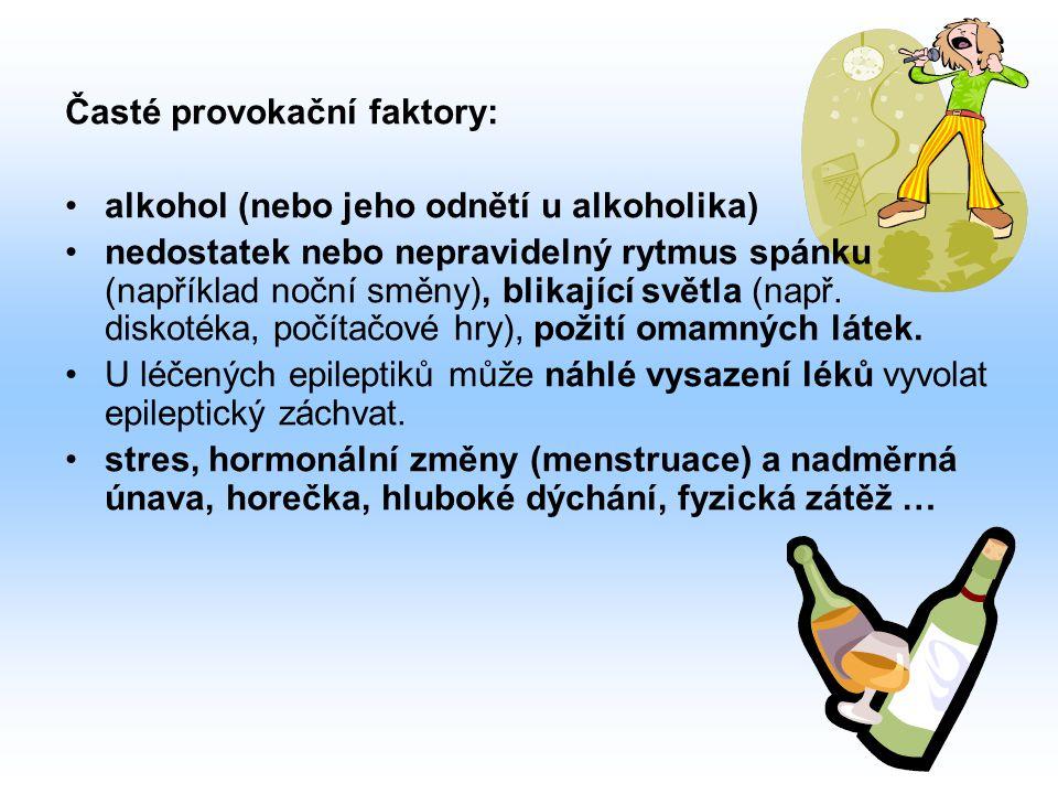 Časté provokační faktory: alkohol (nebo jeho odnětí u alkoholika) nedostatek nebo nepravidelný rytmus spánku (například noční směny), blikající světla