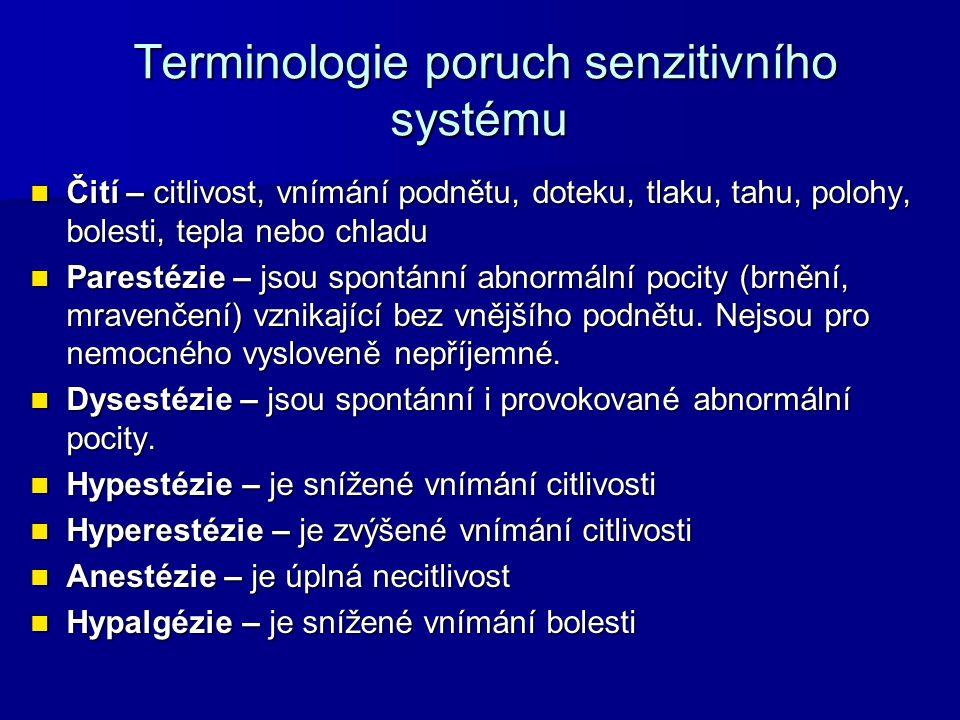 Terminologie poruch senzitivního systému Terminologie poruch senzitivního systému Čití – citlivost, vnímání podnětu, doteku, tlaku, tahu, polohy, bole